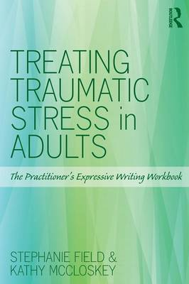 Treating Traumatic Stress in Adults: The Practitioner's Expressive Writing Workbook (Paperback)