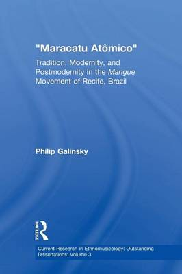 "Maracatu Atomico: Tradition, Modernity, and Postmodernity in the Mangue Movement and the ""New Music Scene"" of Recife, Pernambuco, Brazil (Paperback)"