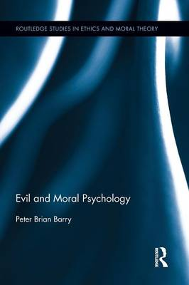 Evil and Moral Psychology - Routledge Studies in Ethics and Moral Theory (Paperback)