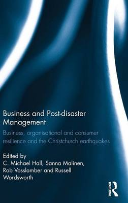 Business and Post-disaster Management: Business, organisational and consumer resilience and the Christchurch earthquakes (Hardback)