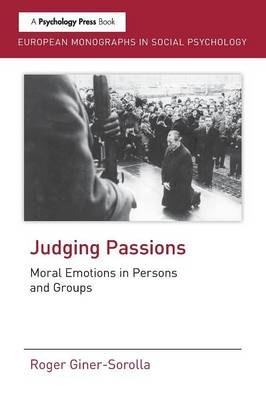 Judging Passions: Moral Emotions in Persons and Groups - European Monographs in Social Psychology (Paperback)
