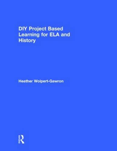 DIY Project Based Learning for ELA and History (Hardback)