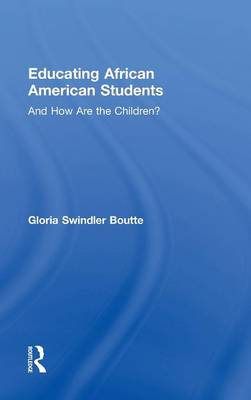 Educating African American Students: And How Are the Children? (Hardback)