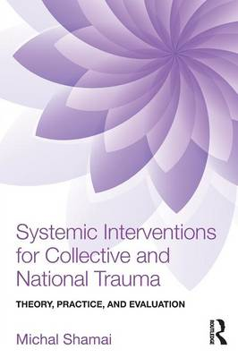 Systemic Interventions for Collective and National Trauma: Theory, Practice, and Evaluation (Paperback)