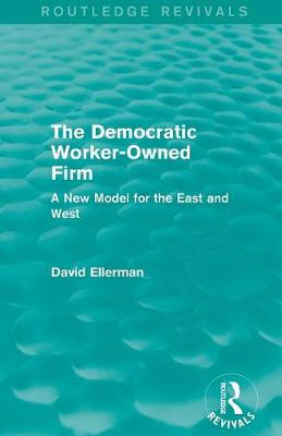 The Democratic Worker-Owned Firm: A New Model for the East and West (Paperback)