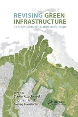 Revising Green Infrastructure: Concepts Between Nature and Design (Paperback)