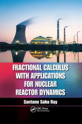 Fractional Calculus with Applications for Nuclear Reactor Dynamics (Paperback)