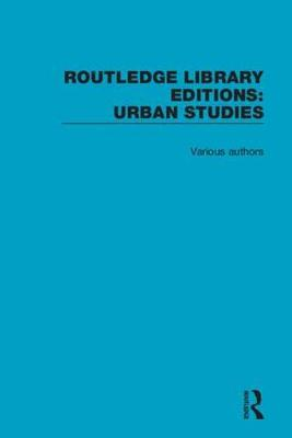 Routledge Library Editions: Urban Studies - Routledge Library Editions: Urban Studies (Hardback)
