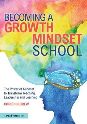 Becoming a Growth Mindset School: The Power of Mindset to Transform Teaching, Leadership and Learning (Paperback)