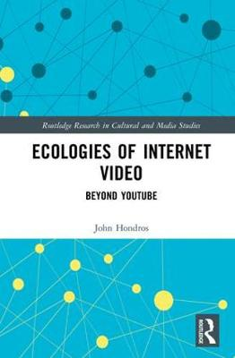 Ecologies of Internet Video: Beyond YouTube - Routledge Research in Cultural and Media Studies (Hardback)
