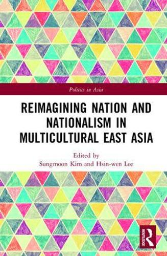 Reimagining Nation and Nationalism in Multicultural East Asia - Politics in Asia (Hardback)