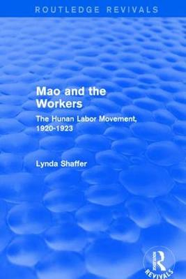 Mao Zedong and Workers: The Labour Movement in Hunan Province, 1920-23: The Labour Movement in Hunan Province, 1920-23 - Routledge Revivals (Hardback)