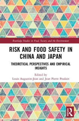 Risk and Food Safety in China and Japan: Theoretical Perspectives and Empirical Insights - Routledge Studies in Food, Society and the Environment (Hardback)
