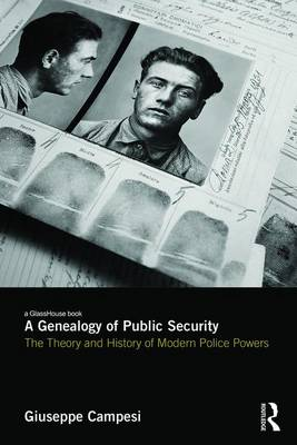 A Genealogy of Public Security: The Theory and History of Modern Police Powers (Hardback)