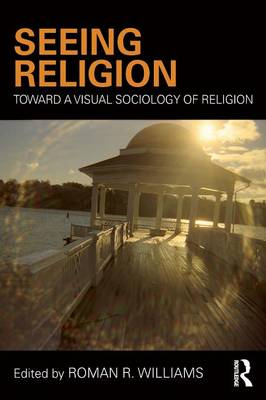 Seeing Religion: Toward a Visual Sociology of Religion - Routledge Advances in Sociology (Paperback)