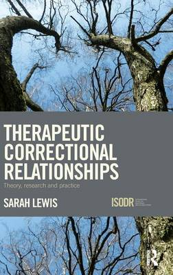 Therapeutic Correctional Relationships: Theory, research and practice - International Series on Desistance and Rehabilitation (Hardback)