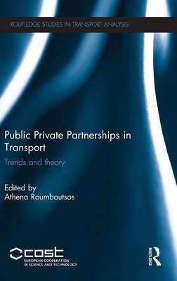 Public Private Partnerships in Transport: Trends and Theory - Routledge Studies in Transport Analysis (Hardback)