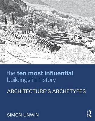 The Ten Most Influential Buildings in History: Architecture's Archetypes (Hardback)
