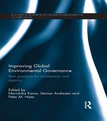 Improving Global Environmental Governance: Best Practices for Architecture and Agency - Routledge Research in Global Environmental Governance (Paperback)