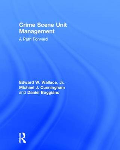 Crime Scene Unit Management: A Path Forward (Hardback)
