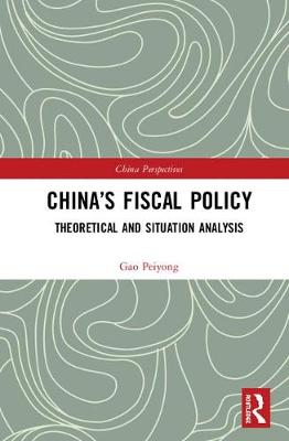 China's Fiscal Policy: Theoretical and Situation Analysis - China Perspectives (Hardback)