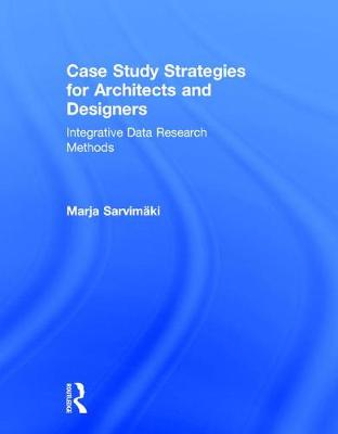 Case Study Strategies for Architects and Designers: Integrative Data Research Methods (Hardback)