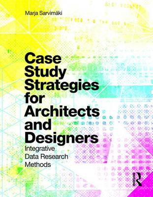 Case Study Strategies for Architects and Designers: Integrative Data Research Methods (Paperback)