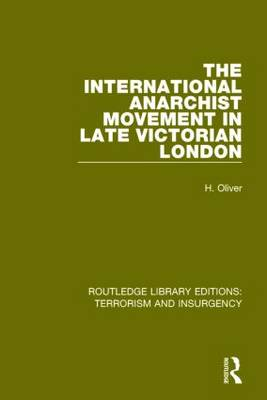 The International Anarchist Movement in Late Victorian London - Routledge Library Editions: Terrorism and Insurgency (Hardback)