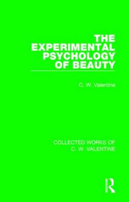 The Experimental Psychology of Beauty - Collected Works of C.W. Valentine (Paperback)