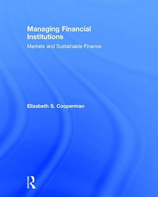 Managing Financial Institutions: Markets and Sustainable Finance (Hardback)