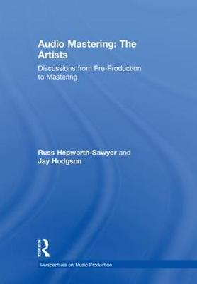 Audio Mastering: The Artists: Discussions from Pre-Production to Mastering - Perspectives on Music Production (Hardback)