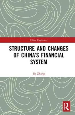 Structure and Changes of China's Financial System - China Perspectives (Hardback)