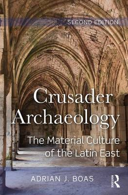Crusader Archaeology: The Material Culture of the Latin East (Hardback)