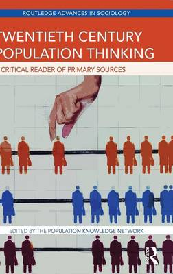 Twentieth Century Population Thinking: A Critical Reader of Primary Sources - Routledge Advances in Sociology (Hardback)