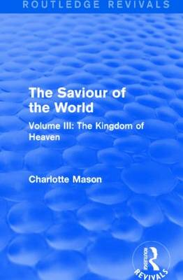 The Saviour of the World: Volume III: The Kingdom of Heaven - Routledge Revivals (Paperback)