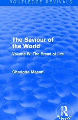 The Saviour of the World: Volume IV: The Bread of Life (Paperback)