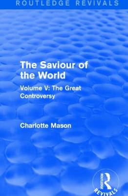 The Saviour of the World: Volume V: The Great Controversy (Paperback)