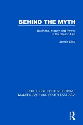 Behind the Myth: Business, Money and Power in Southeast Asia (Hardback)