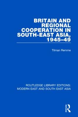 Britain and Regional Cooperation in South-East Asia, 1945-49 (Hardback)