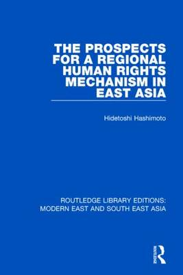 The Prospects for a Regional Human Rights Mechanism in East Asia - Routledge Library Editions: Modern East and South East Asia (Hardback)