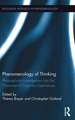 Phenomenology of Thinking: Philosophical Investigations into the Character of Cognitive Experiences - Routledge Research in Phenomenology (Hardback)