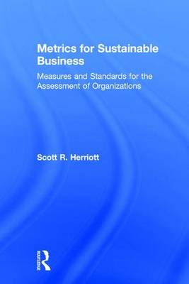 Metrics for Sustainable Business: Measures and Standards for the Assessment of Organizations (Hardback)