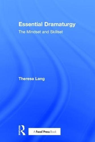 Essential Dramaturgy: The Mindset and Skillset (Hardback)