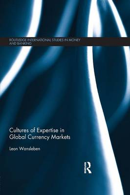 Cultures of Expertise in Global Currency Markets - Routledge International Studies in Money and Banking (Paperback)