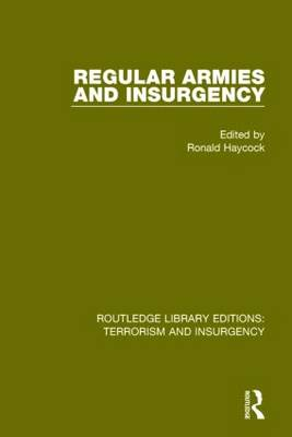 Regular Armies and Insurgency - Routledge Library Editions: Terrorism and Insurgency (Paperback)