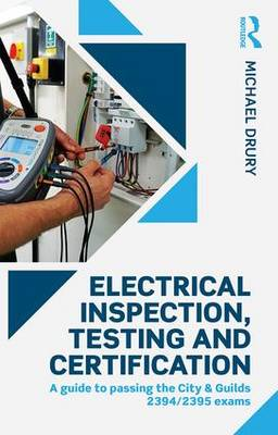 Electrical Inspection, Testing and Certification: A guide to passing the City & Guilds 2394/2395 exams (Paperback)