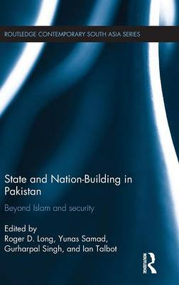 State and Nation-Building in Pakistan: Beyond Islam and Security - Routledge Contemporary South Asia Series (Hardback)