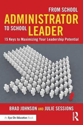From School Administrator to School Leader: 15 Keys to Maximizing Your Leadership Potential (Paperback)