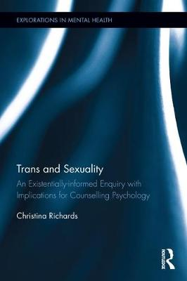 Trans and Sexuality: An existentially-informed enquiry with implications for counselling psychology - Explorations in Mental Health (Hardback)