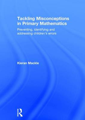 Tackling Misconceptions in Primary Mathematics: Preventing, identifying and addressing children's errors (Hardback)